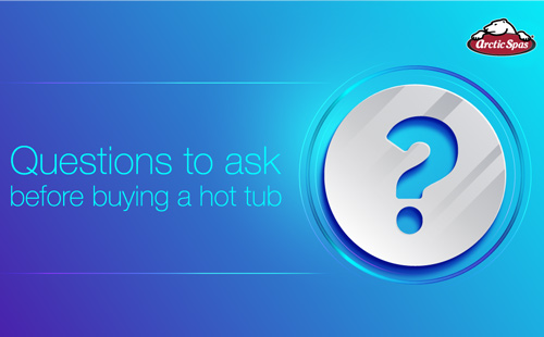 questions to ask before buying a hot tub   arctic spas buying guide